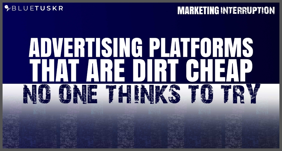 Advertising Platforms that are Dirt Cheap no one Thinks to Try