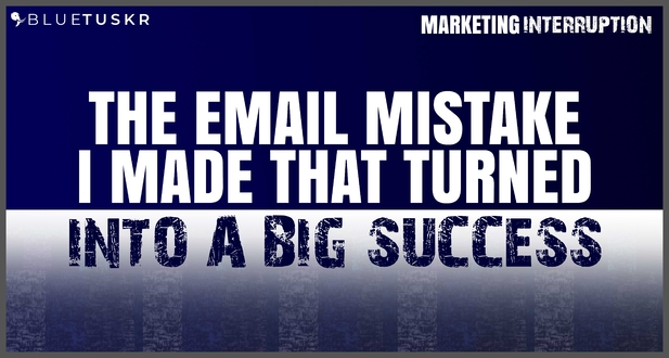 The Email Mistake I Made that Turned Into a Big Success