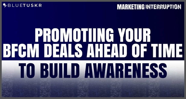 Promoting your BFCM Deals Ahead of Time to Build Awareness