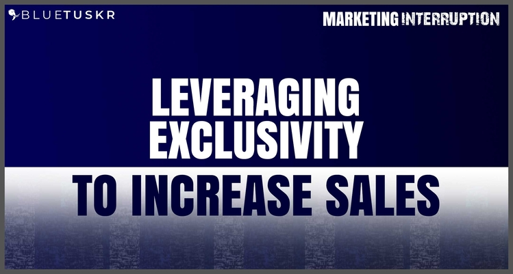 Leveraging Exclusivity to Increase Sales