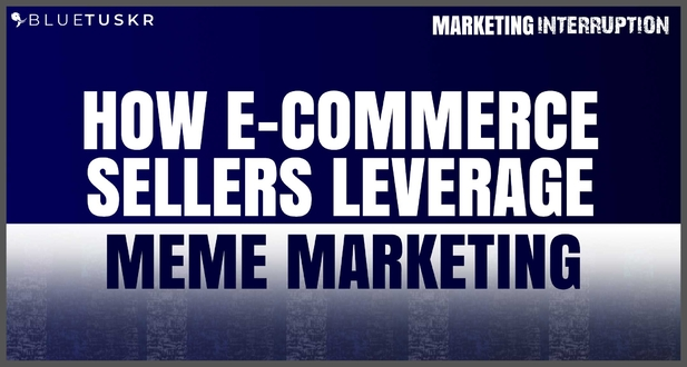 How E-commerce Sellers Leverage Meme Marketing