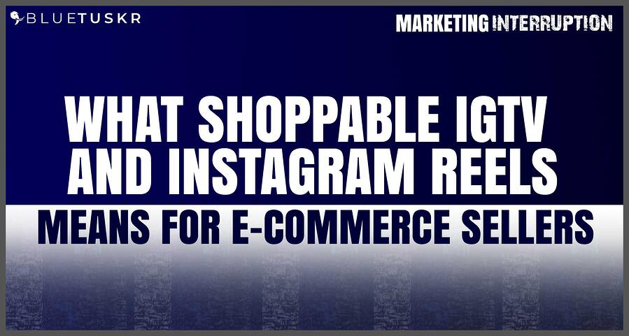 What Shoppable Instagram Reels and IGTV Means for E-commerce Sellers