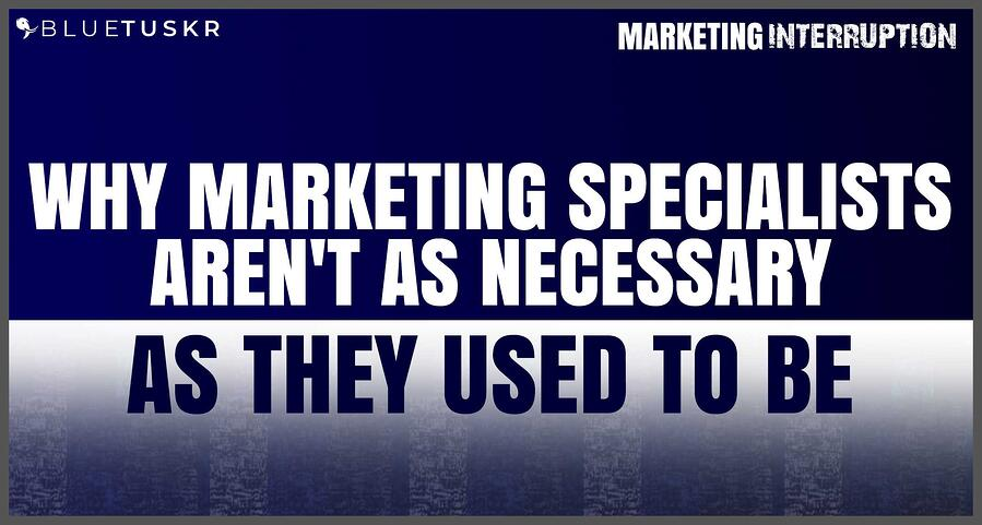 Why Marketing Specialist Aren't as Necessary as They Used To Be