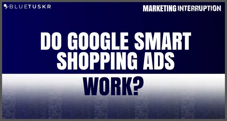 Do Google Smart Shopping Ads Work?