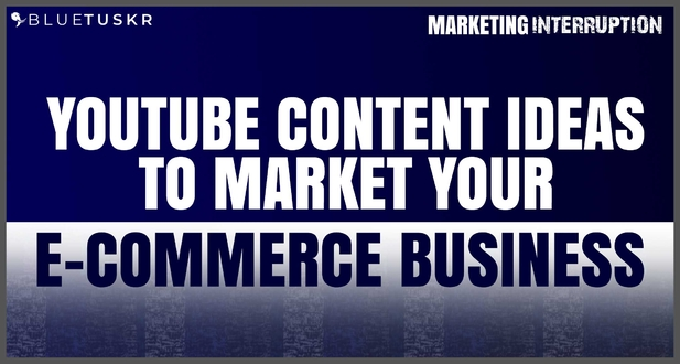 YouTube Content Ideas to Market Your E-commerce Business
