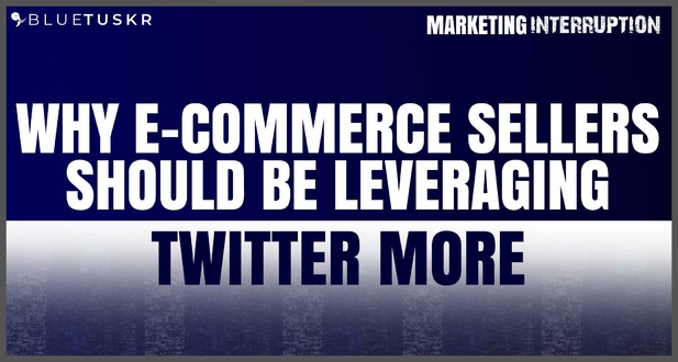 Why E-commerce Sellers Should Be Leveraging Twitter More