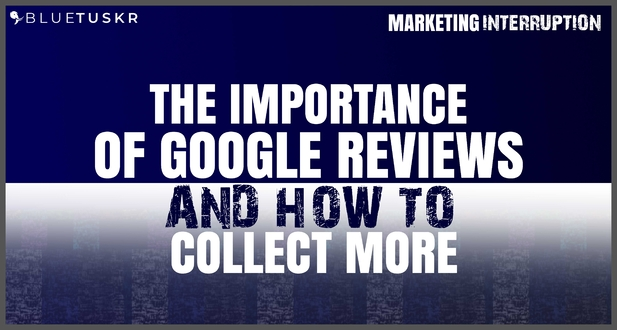 The Importance of Google Reviews and How to Collect More