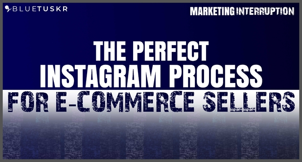 The Perfect Instagram Process for E-commerce Sellers