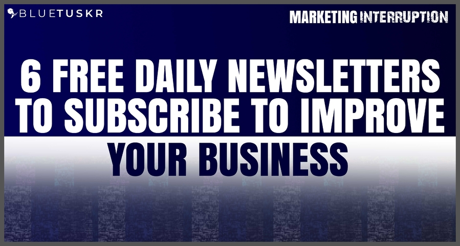 6 Free Daily Newsletters to Subscribe to Improve your Business