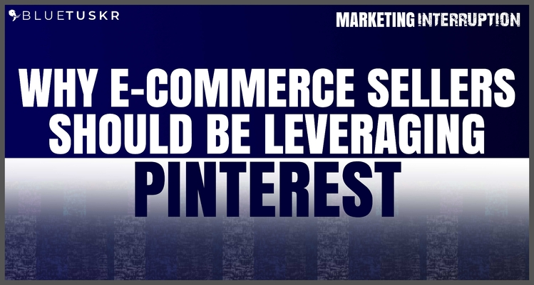 Why E-commerce Sellers Should be Leveraging Pinterest Advertising