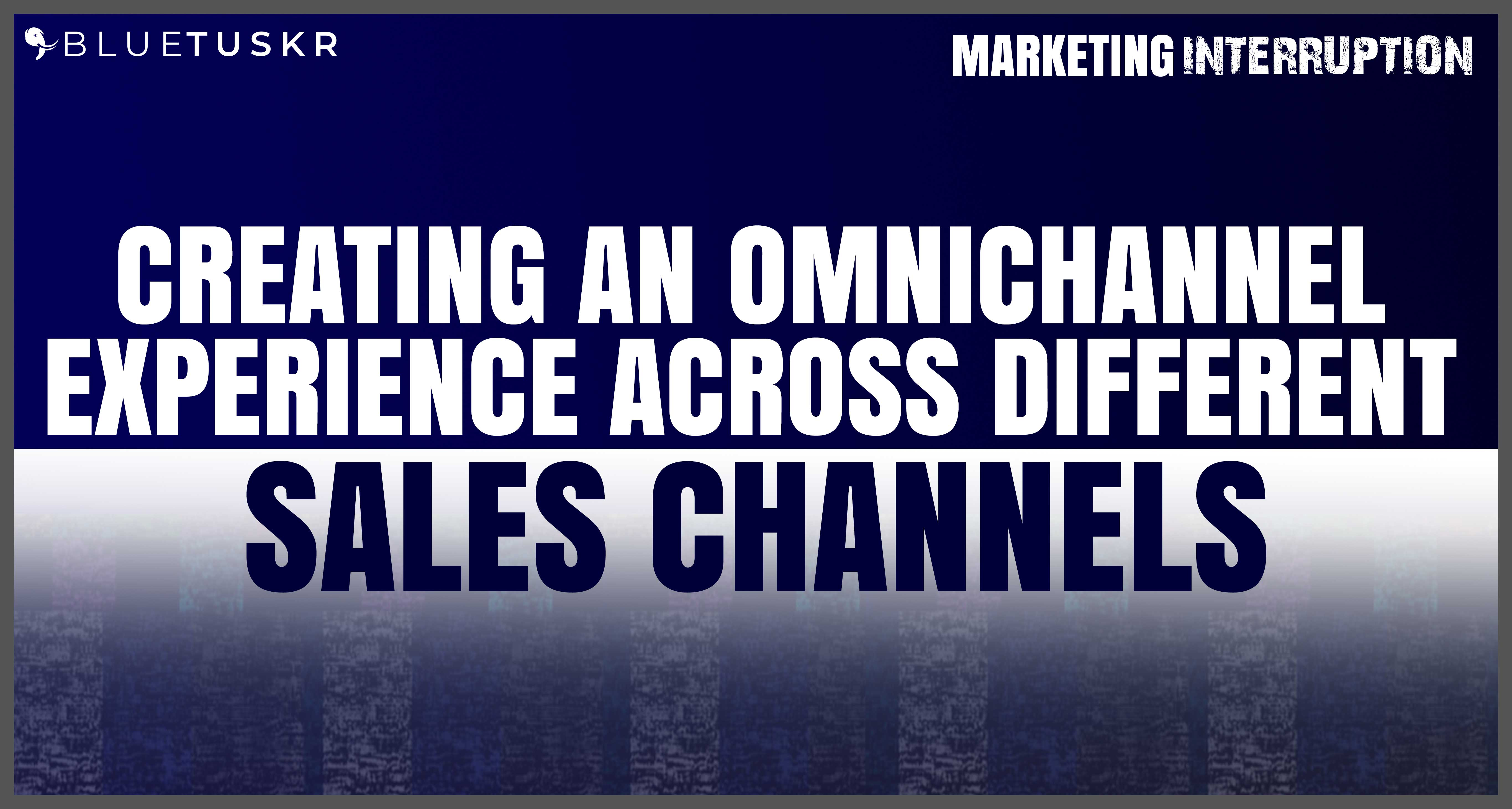 Creating an Omnichannel Experience Across Different Sales Channels