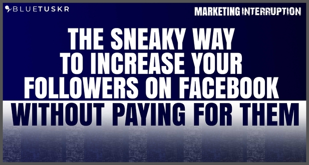 The Sneaky Way to Increase Facebook Followers Without Paying for Them