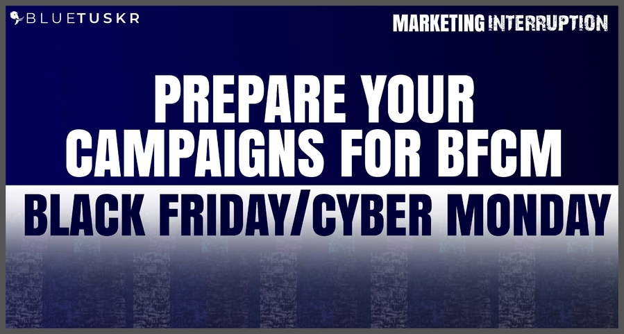 Prepare Your Campaigns for BFCM (Black Friday / Cyber Monday)