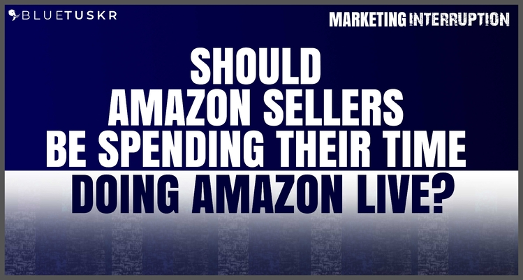Should Amazon Sellers Be Spending Their Time Doing Amazon Live?