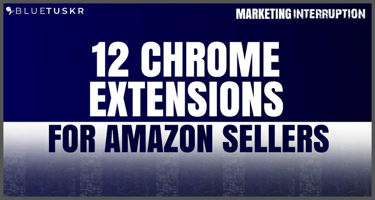 12 Chrome Extensions for Amazon Sellers