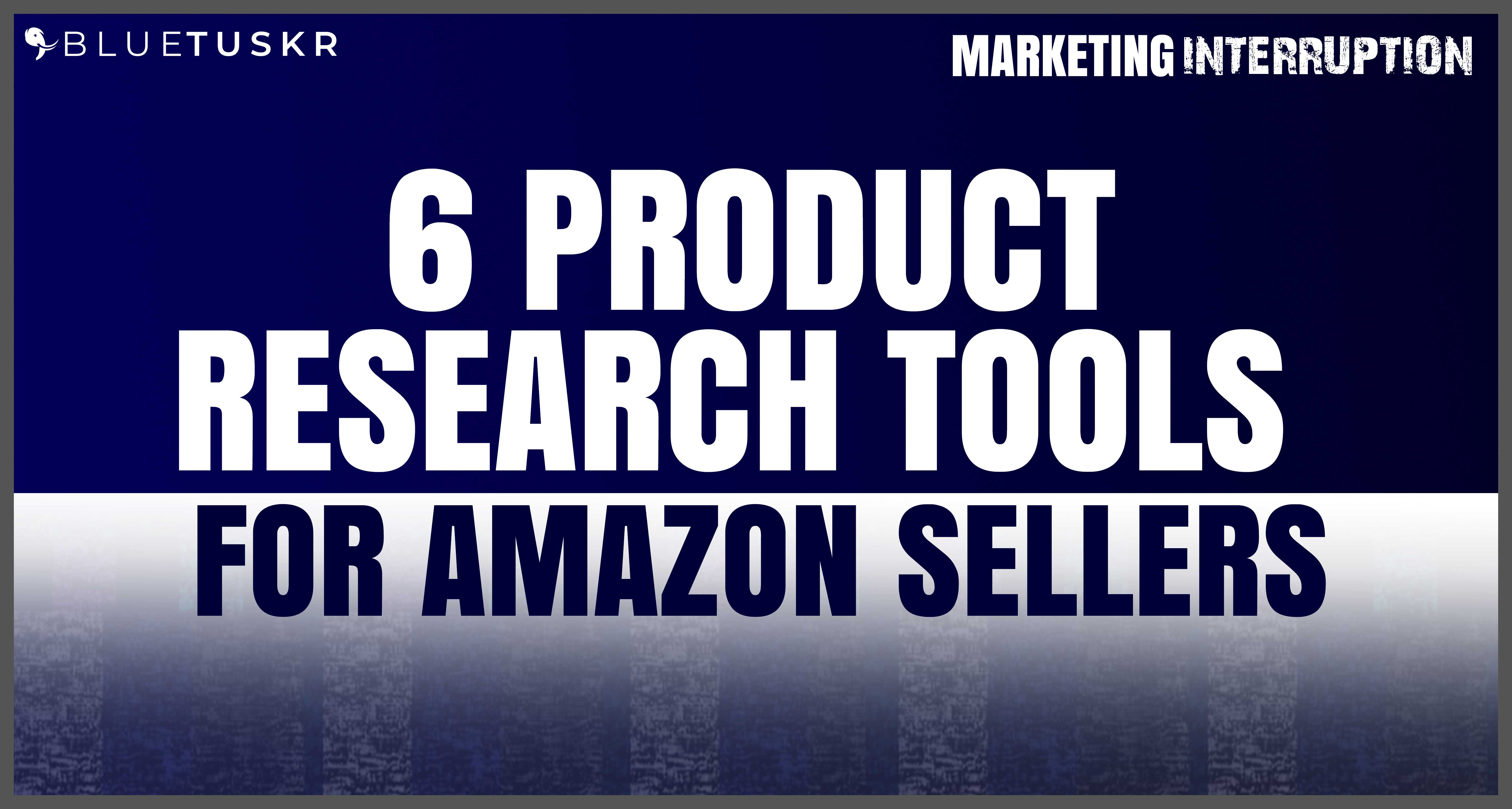 6 Product Research Tools for Amazon Sellers