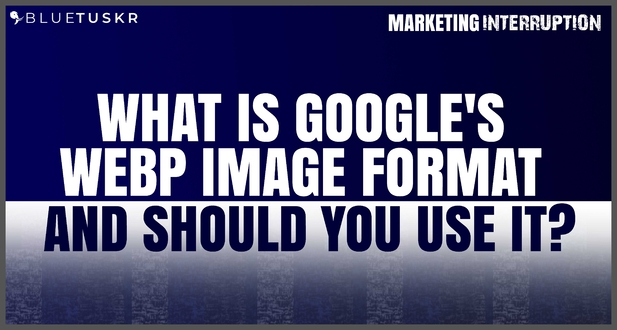 What is Google's WebP Image Format and Should