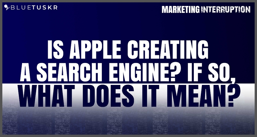 Is Apple Creating a Search Engine? If so, What Does it Mean?