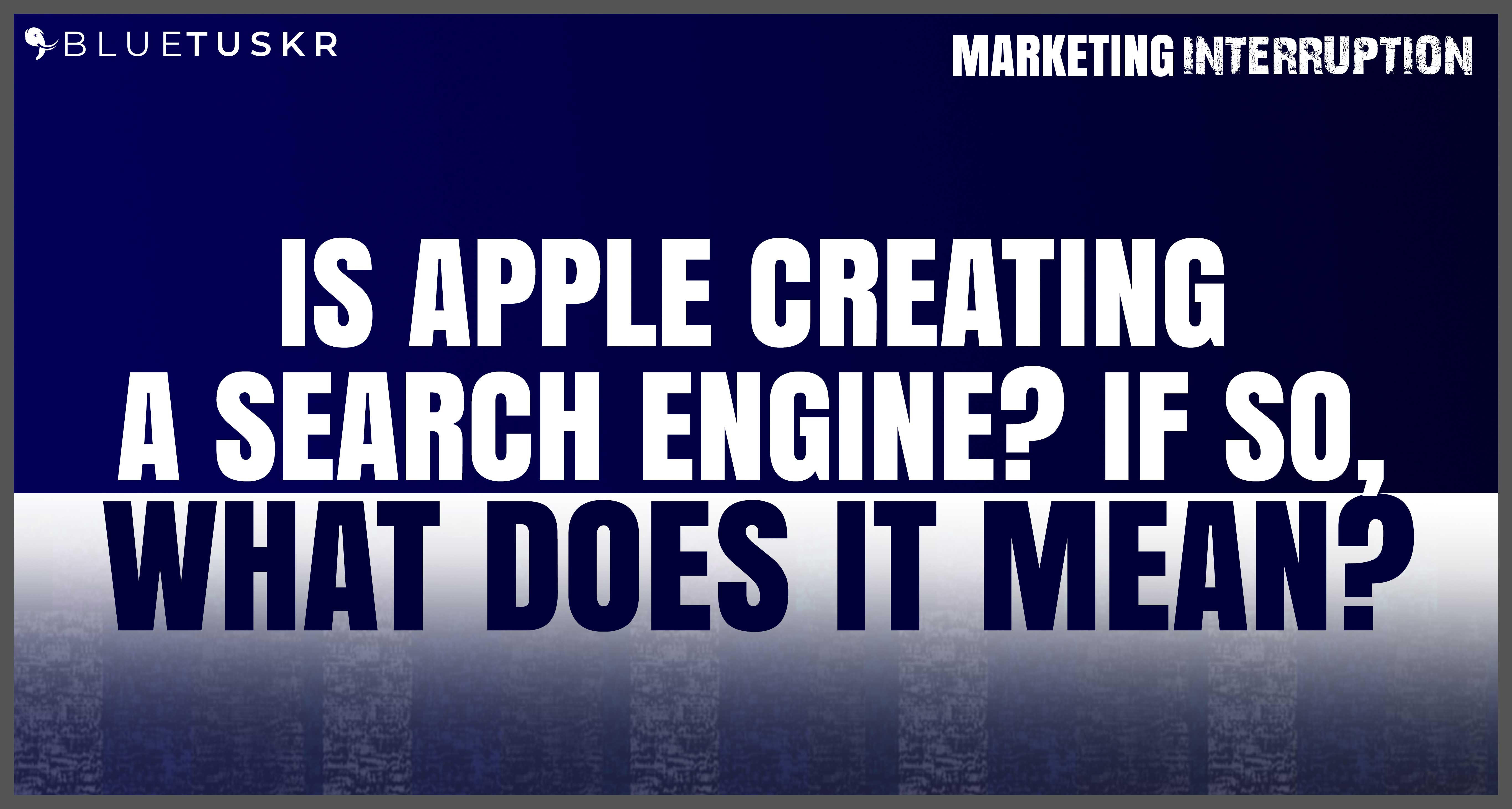 Is Apple Creating a Search Engine? If so, What Does it Mean?   Ep. #57