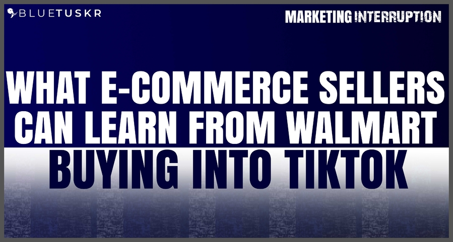 What E-commerce Sellers can Learn from Walmart Buying into TikTok