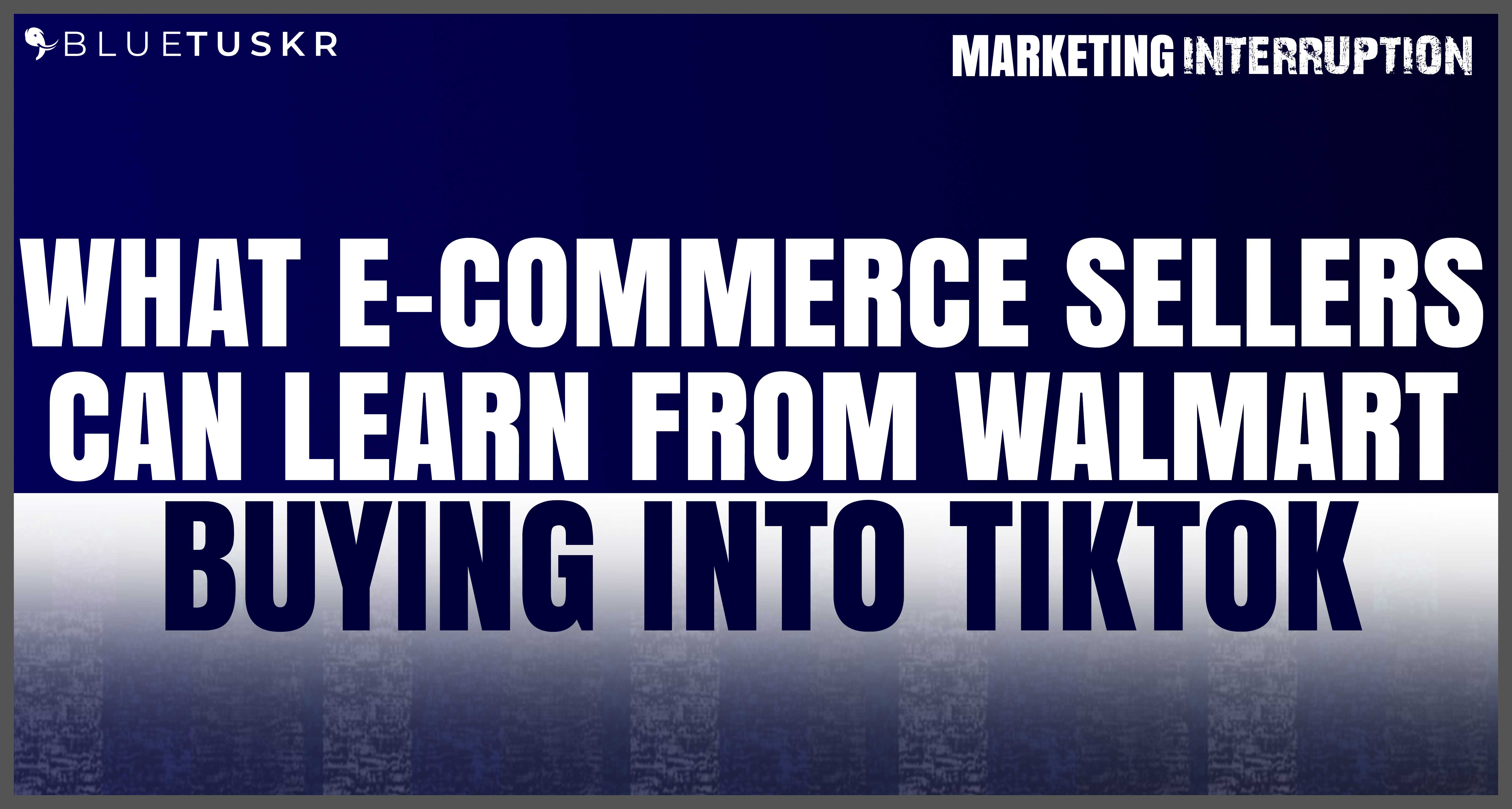 What E-commerce Sellers can Learn from Walmart Buying into TikTok | Ep. #56
