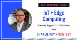 Charlie Key joins CIO Tomorrow for a panel on IoT & Edge Computing