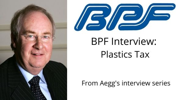 Aegg interviewed Barry Turner, Plastic & Flexible Packaging Group Director at BPF (British Plastics Federation), to find out his thoughts on the upcoming Plastics Tax