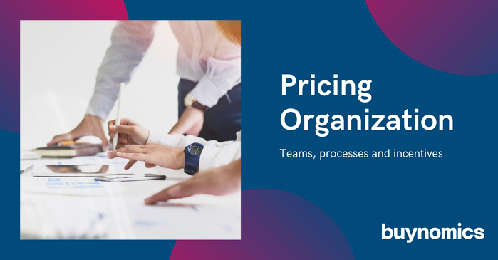 Pricing Organization – teams, processes, and incentives