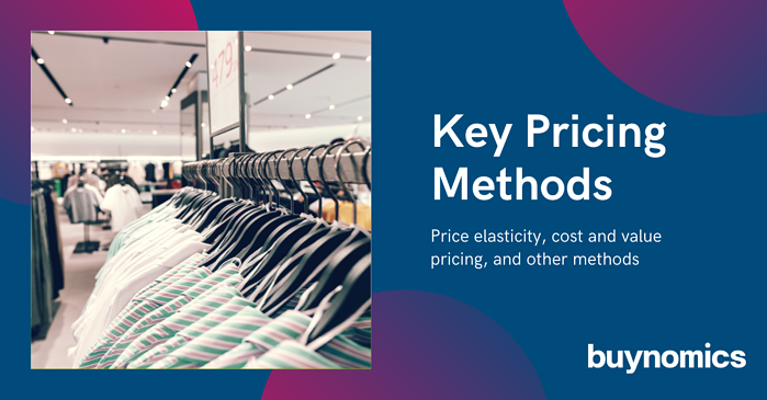 Key Pricing Methods – price elasticity, cost and value pricing