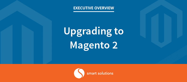 Upgrading to Magento 2 – Key Considerations