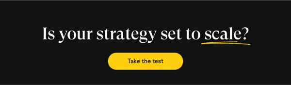 is your strategy set to scale?