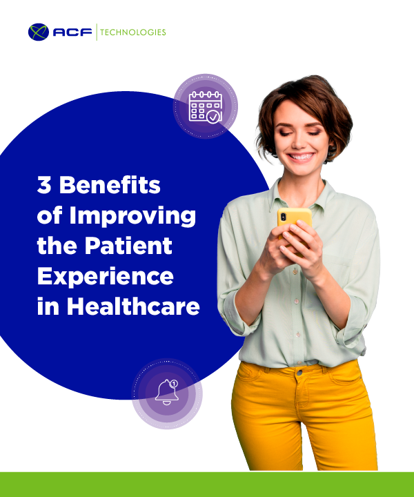 3_benefits_of_improving_the_patient_experience_in_healthcare_ACFtechnologies_EN_Healthcare