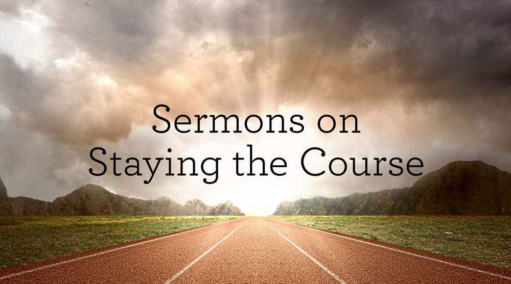 thumbnail image for Sermons on Staying the Course