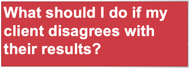What should I do if my client disagrees with their results?