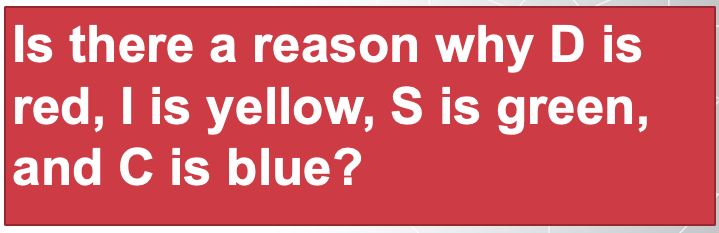 Is there a reason why D is red, I is yellow, S is green, and C is blue?