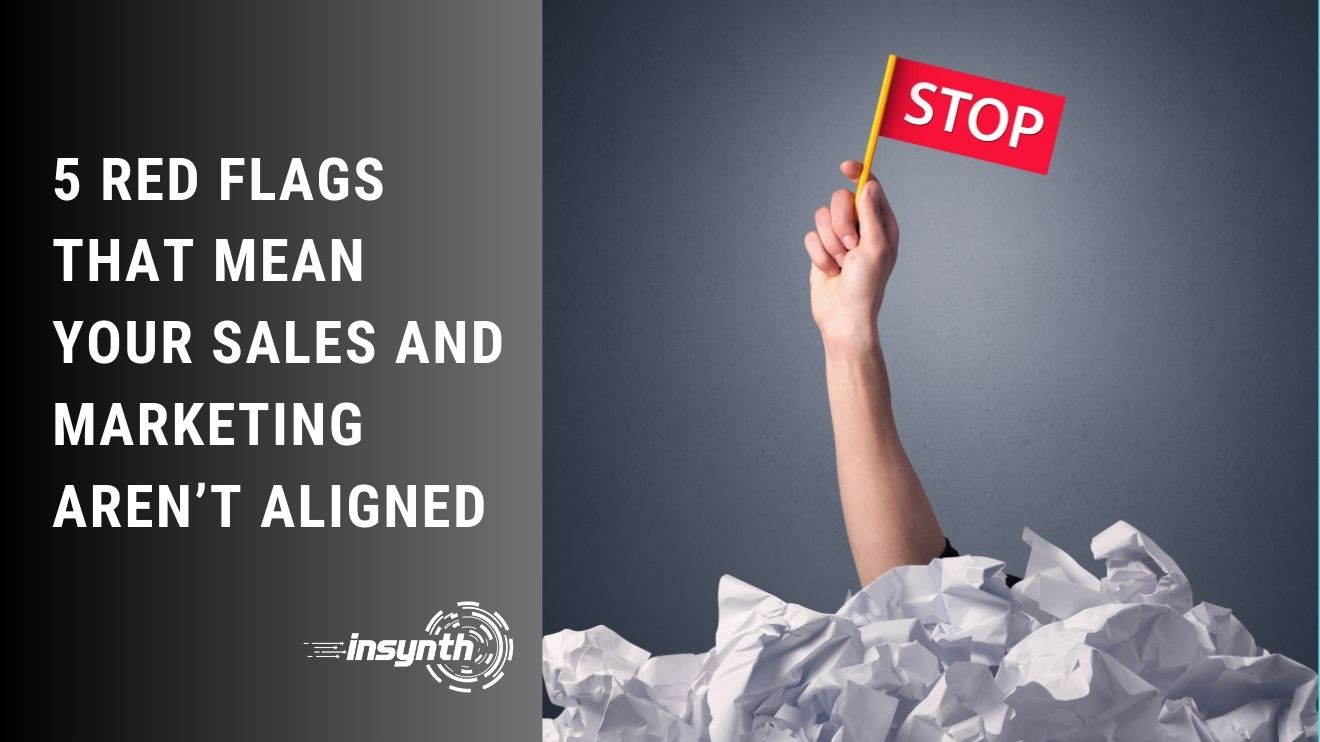 Insynth Marketing   5 Red Flags That Mean Your Sales and Marketing Aren't Aligned