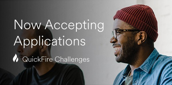Now Accepting Applications for QuickFire Challenges