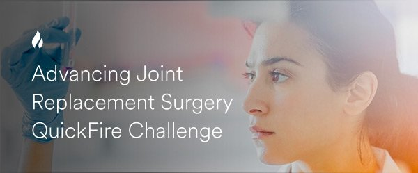 Advancing Joint Replacement Surgery QuickFire Challenge