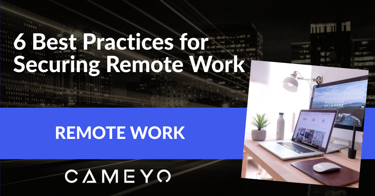 6 Best Practices for Securing Remote Work