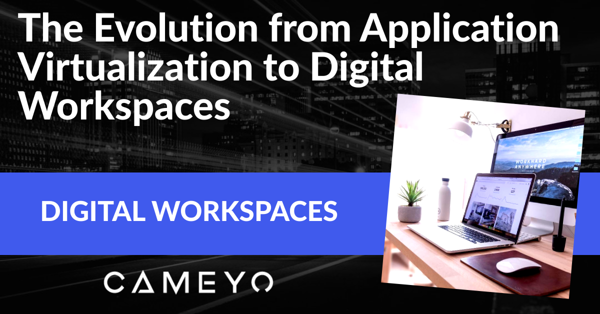 Image for a Cameyo blog post about the industry's shift from App Virtualization to Digital Workspaces