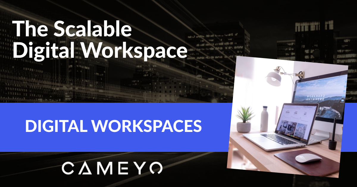 Image for a Cameyo blog post about scalable digital workspaces