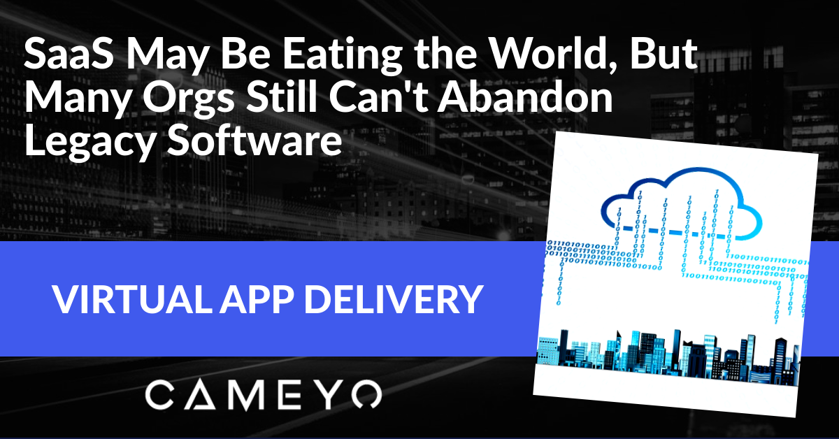 Banner image for a Cameyo blog post about why companies can't abandon some of their legacy software for cloud versions