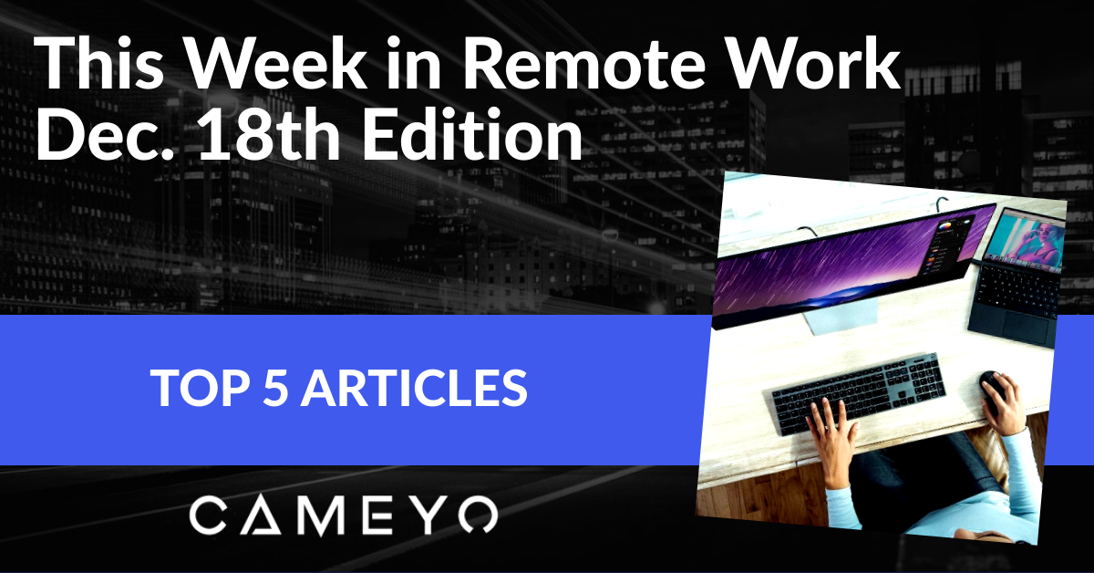 Image for Cameyo blog post on the top 5 remote work articles of the week