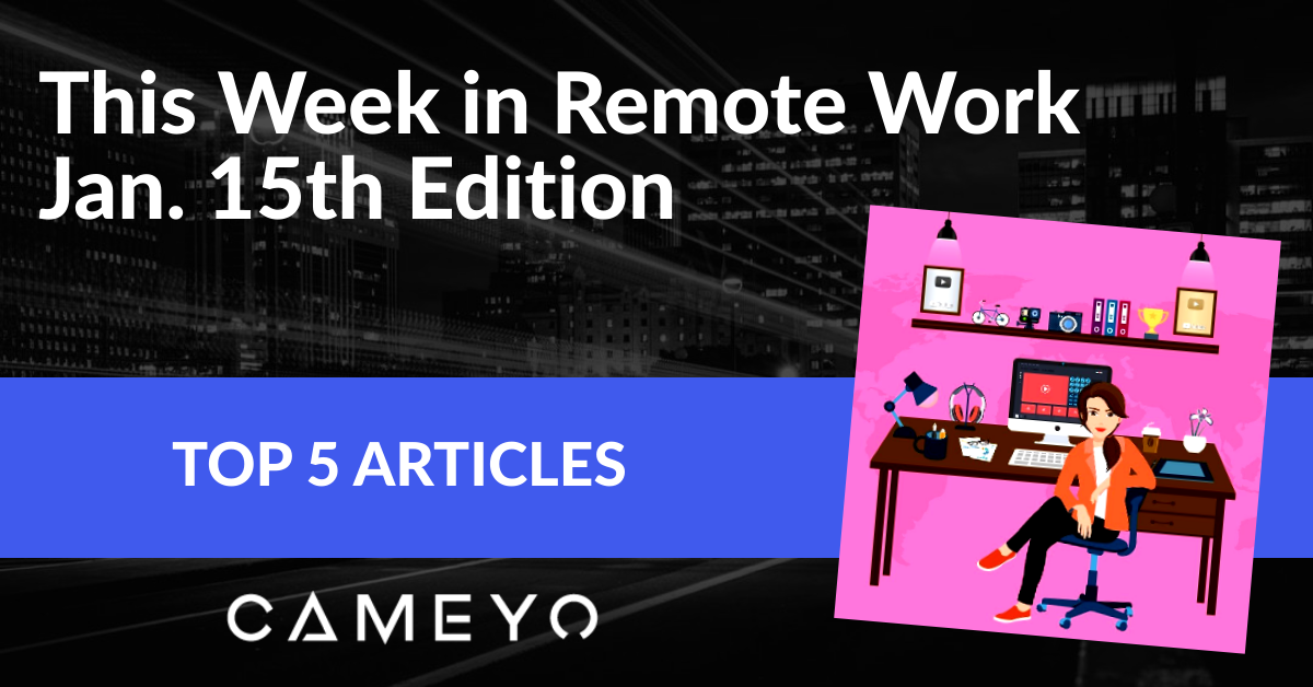 Blog image for a Cameyo blog about the top 5 articles about Remote Work this week