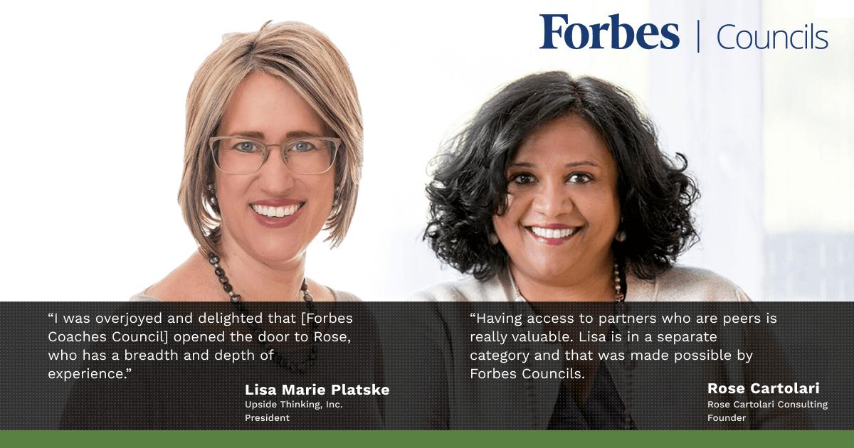 Forbes Coaches Councils members Lisa Marie Platske and Rose Cartolari
