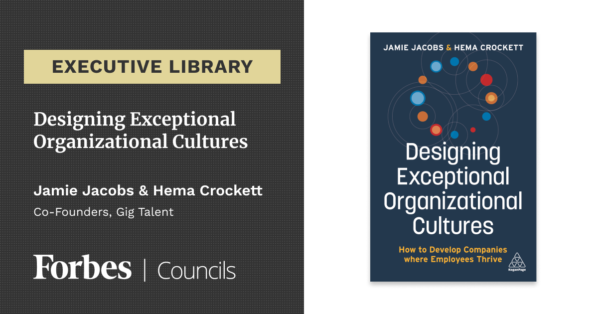 Designing Exceptional Organizational Cultures by Jamie Jacobs and Hema Crockett