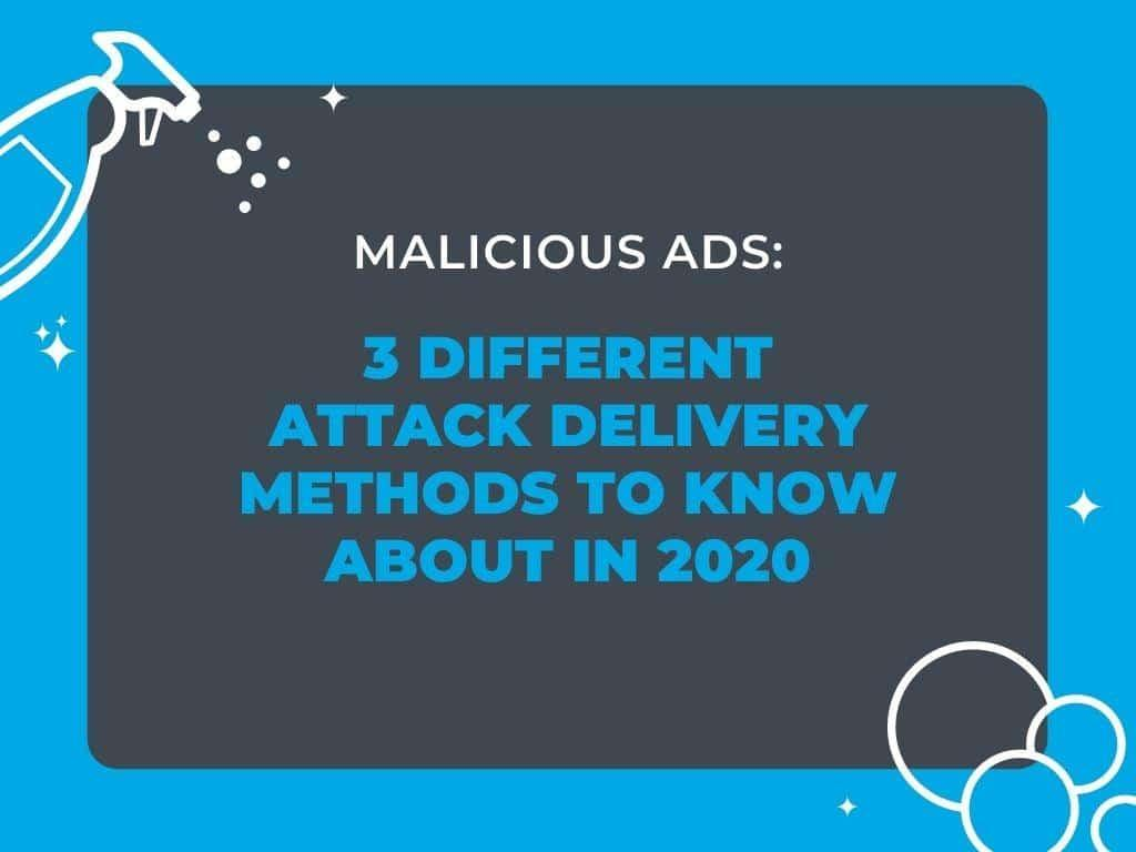 Malicious Ads: 3 Different Attack Delivery Methods to Know About in 2020