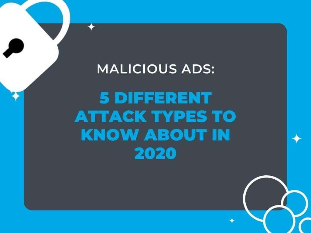 Malicious Ads: 5 Different Attack Types to Know About in 2020