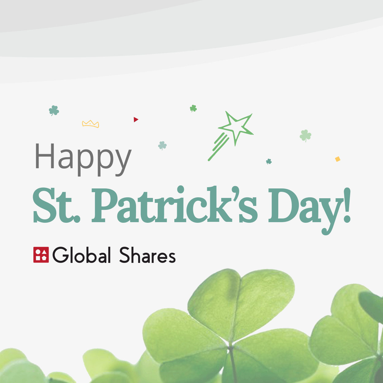 Picture with text saying Happy St Patricks Day with Global Shares logo below and shamrocks in the bottom