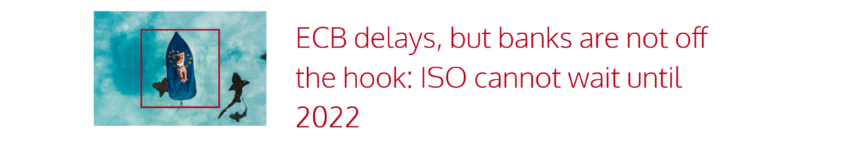 Blog Article: ECB delays, but banks are not off the hook: ISO cannot wait until 2022